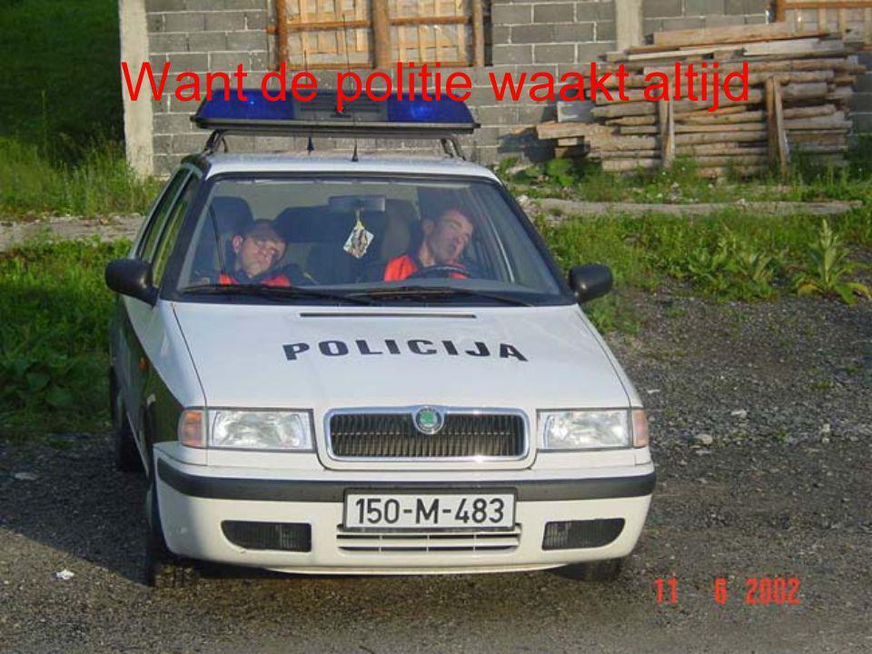 Want de politie waakt altijd
