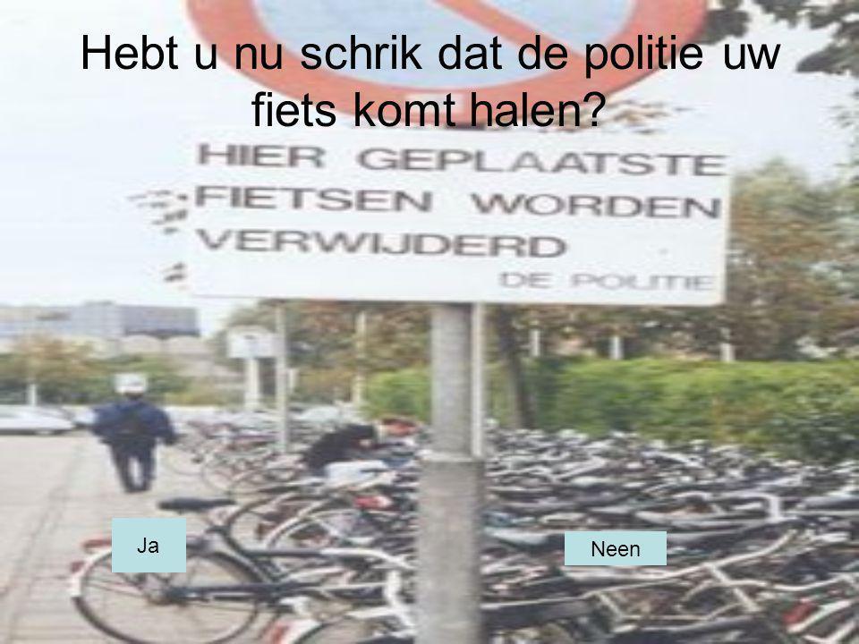 Hebt u nu schrik dat de politie uw fiets komt halen? Ja Neen