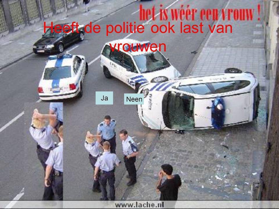 Heeft de politie ook last van vrouwen Ja Neen