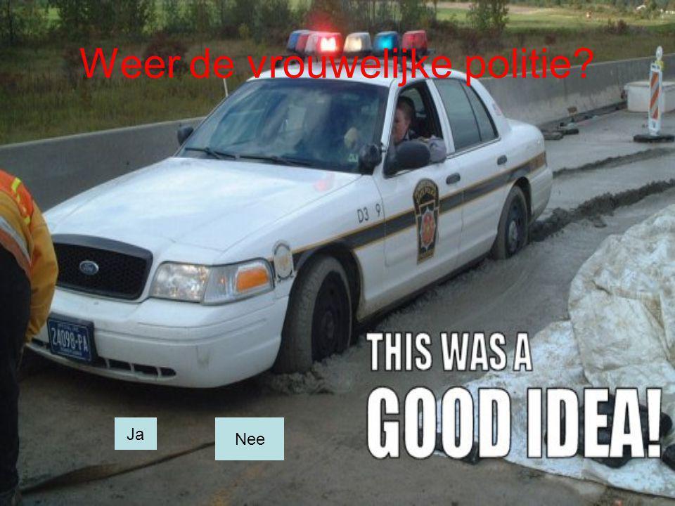 Weer de vrouwelijke politie? Ja Nee