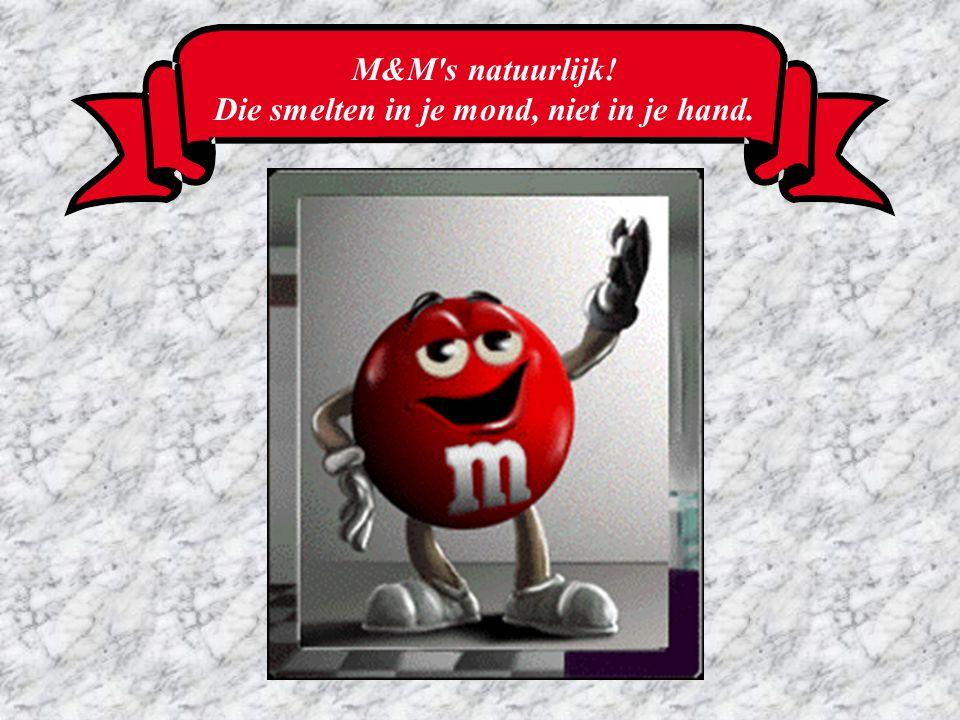 M&M s natuurlijk! Die smelten in je mond, niet in je hand.