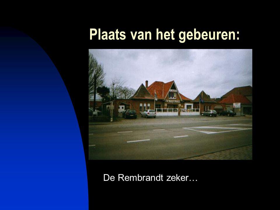 Plaats van het gebeuren: De Rembrandt zeker…