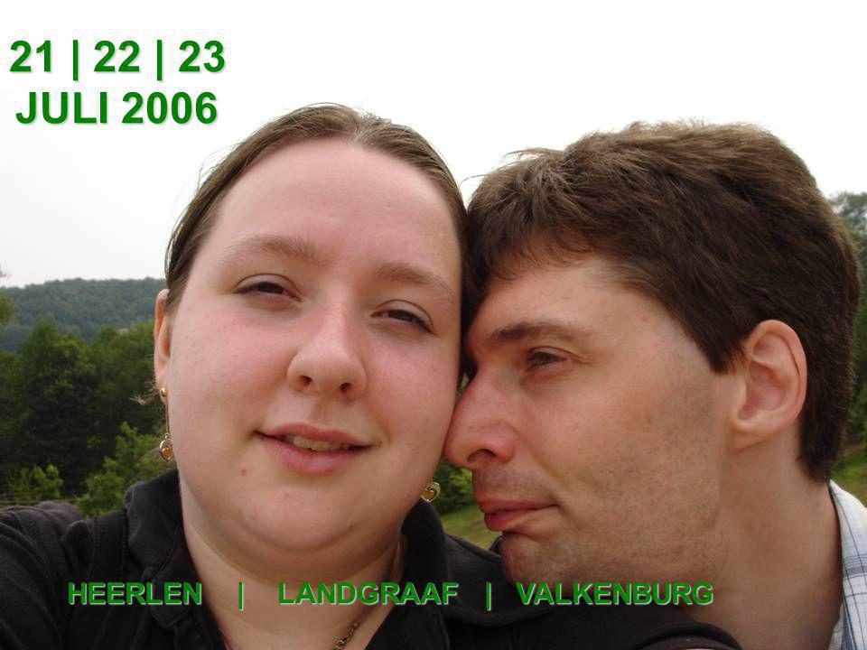 21 | 22 | 23 JULI 2006 HEERLEN | LANDGRAAF | VALKENBURG