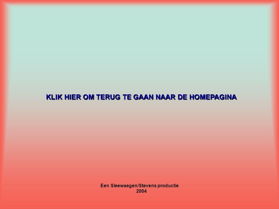Een Sleewaegen/Stevens productie 2004 KLIK HIER OM TERUG TE GAAN NAAR DE HOMEPAGINA KLIK HIER OM TERUG TE GAAN NAAR DE HOMEPAGINA