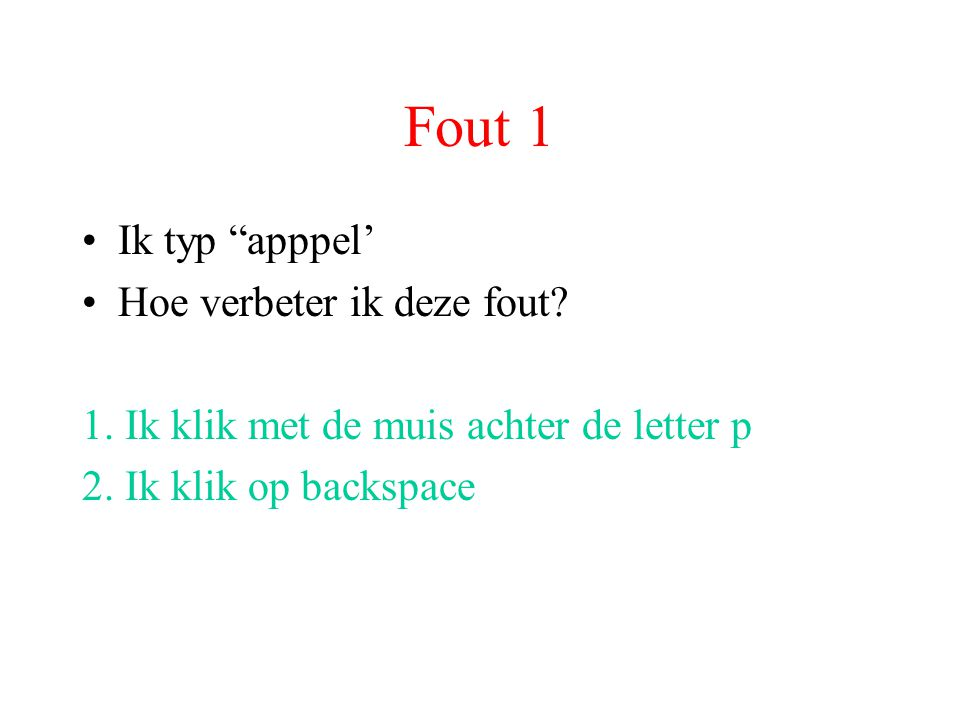 "Fout 1 Ik typ ""apppel' Hoe verbeter ik deze fout? 1. Ik klik met de muis achter de letter p 2. Ik klik op backspace"