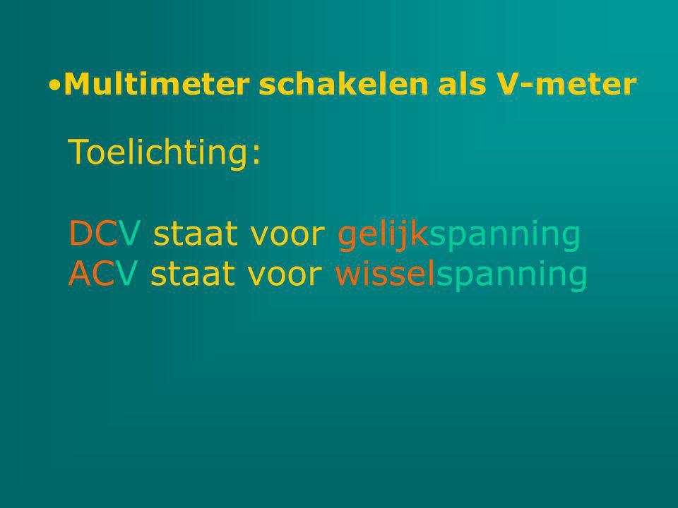 Multimeter schakelen als V-meter Toelichting: DCV staat voor gelijkspanning ACV staat voor wisselspanning