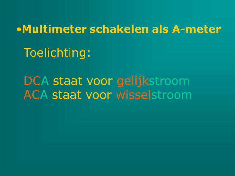 Multimeter schakelen als A-meter Toelichting: DCA staat voor gelijkstroom ACA staat voor wisselstroom
