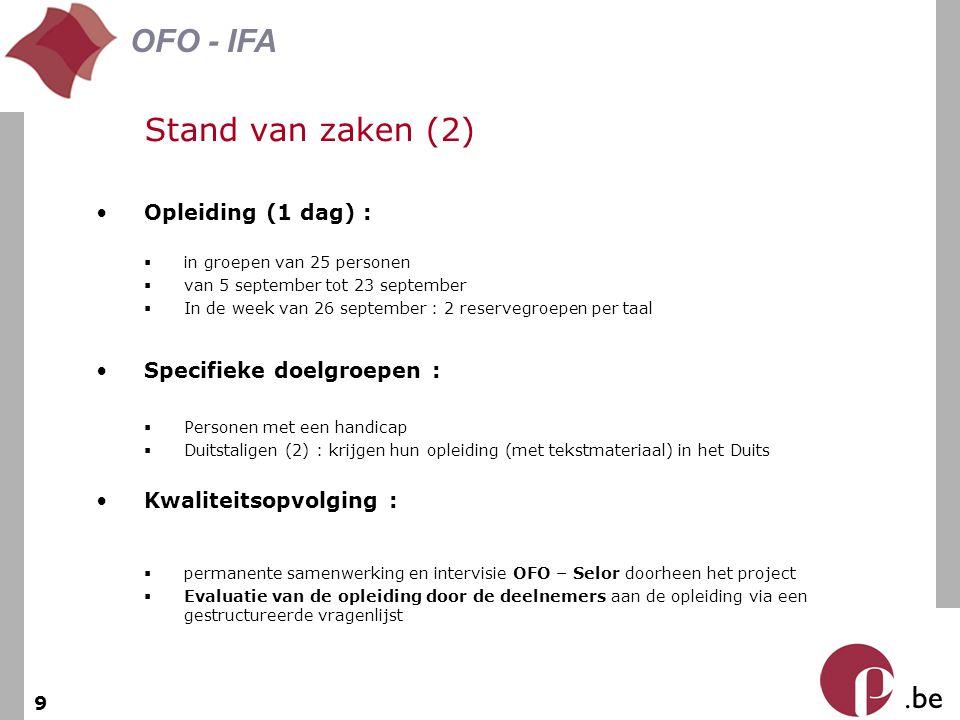 . be OFO - IFA 9 Stand van zaken (2) Opleiding (1 dag) :  in groepen van 25 personen  van 5 september tot 23 september  In de week van 26 september