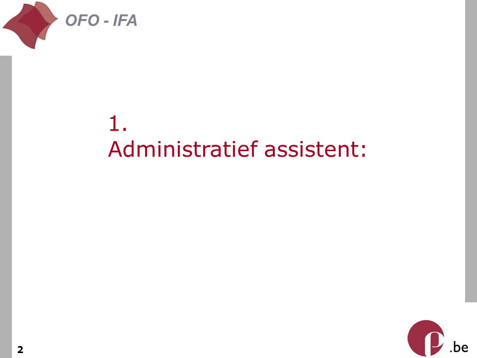 . be OFO - IFA 2 1. Administratief assistent: