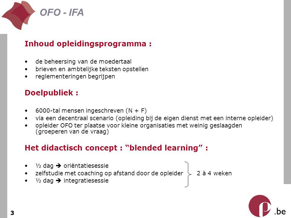 . be OFO - IFA 3 Inhoud opleidingsprogramma : de beheersing van de moedertaal brieven en ambtelijke teksten opstellen reglementeringen begrijpen Doelp