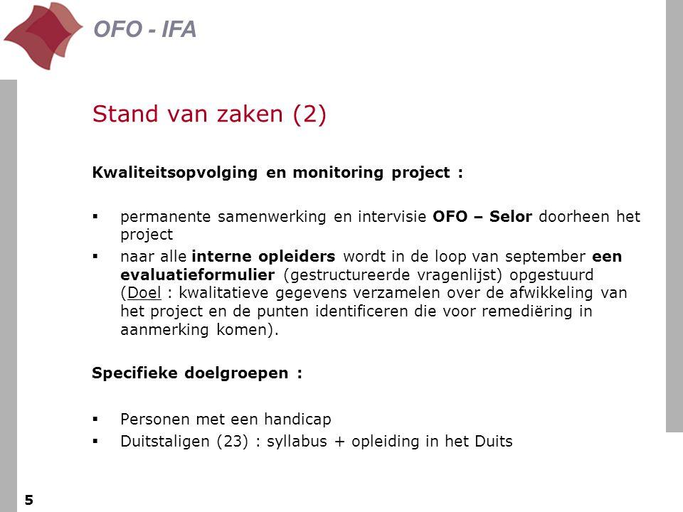 . be OFO - IFA 5 Stand van zaken (2) Kwaliteitsopvolging en monitoring project :  permanente samenwerking en intervisie OFO – Selor doorheen het proj