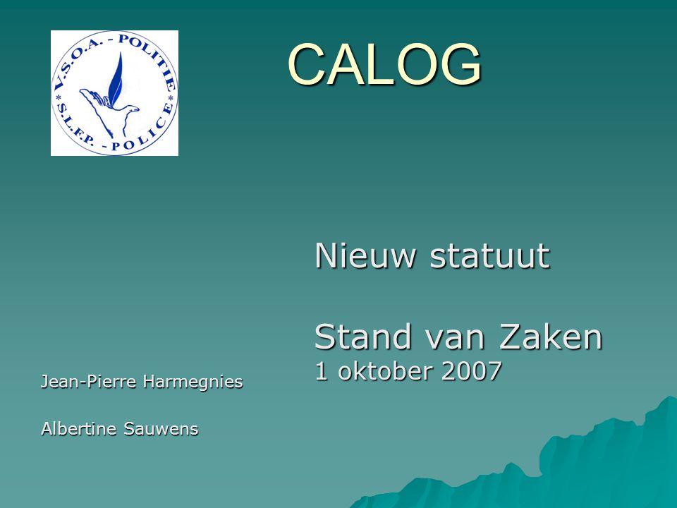CALOG Jean-Pierre Harmegnies Albertine Sauwens Nieuw statuut Stand van Zaken 1 oktober 2007