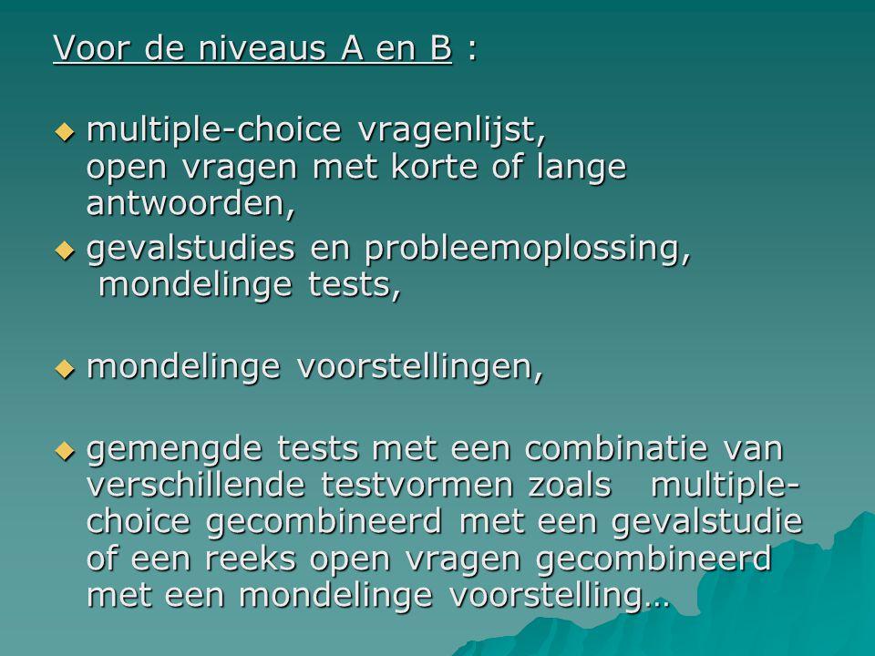 Voor de niveaus A en B :  multiple-choice vragenlijst, open vragen met korte of lange antwoorden,  gevalstudies en probleemoplossing, mondelinge tes