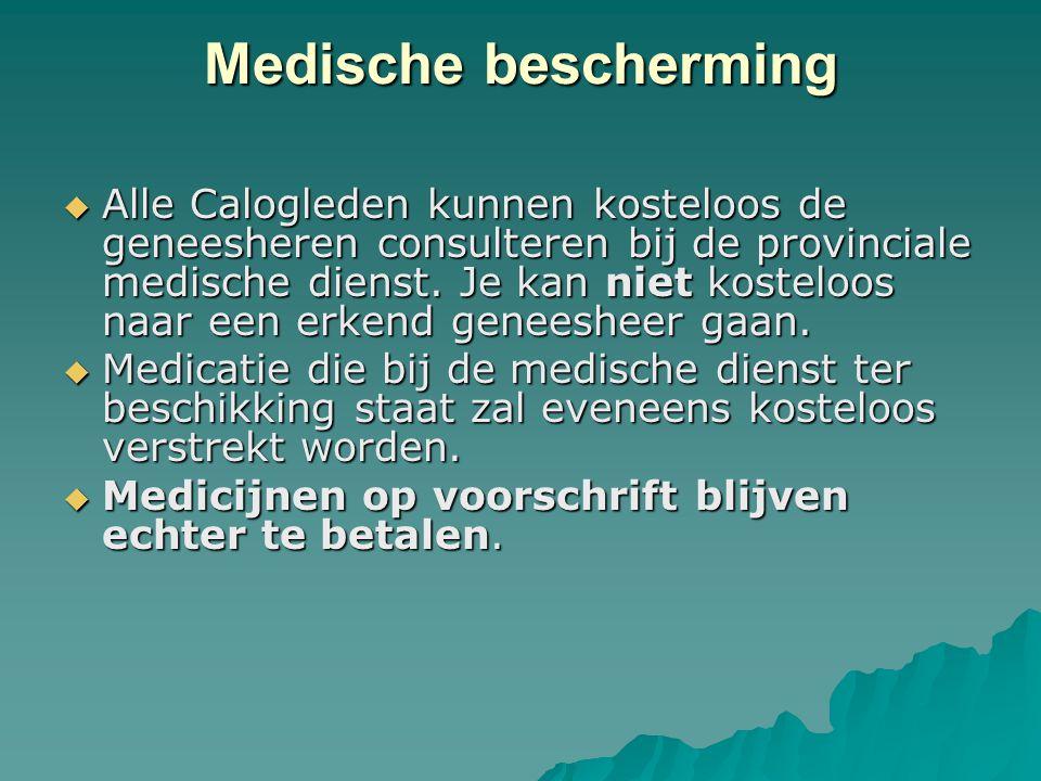 Medische bescherming  Alle Calogleden kunnen kosteloos de geneesheren consulteren bij de provinciale medische dienst. Je kan niet kosteloos naar een