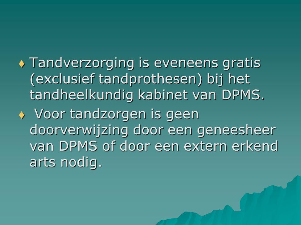  Tandverzorging is eveneens gratis (exclusief tandprothesen) bij het tandheelkundig kabinet van DPMS.