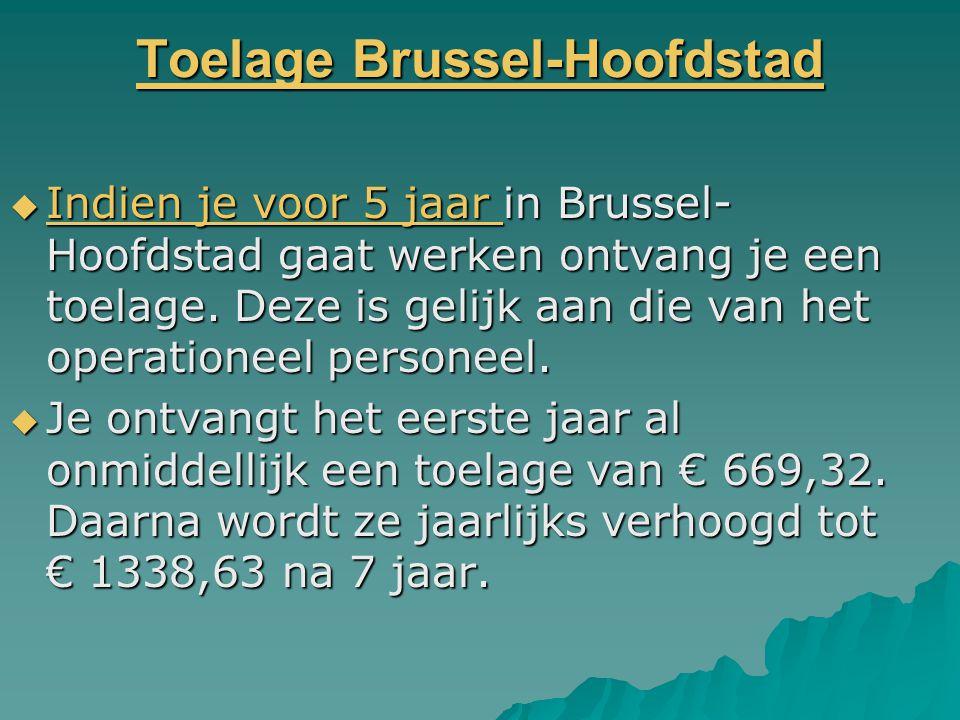 Toelage Brussel-Hoofdstad Toelage Brussel-Hoofdstad  Indien je voor 5 jaar in Brussel- Hoofdstad gaat werken ontvang je een toelage. Deze is gelijk a