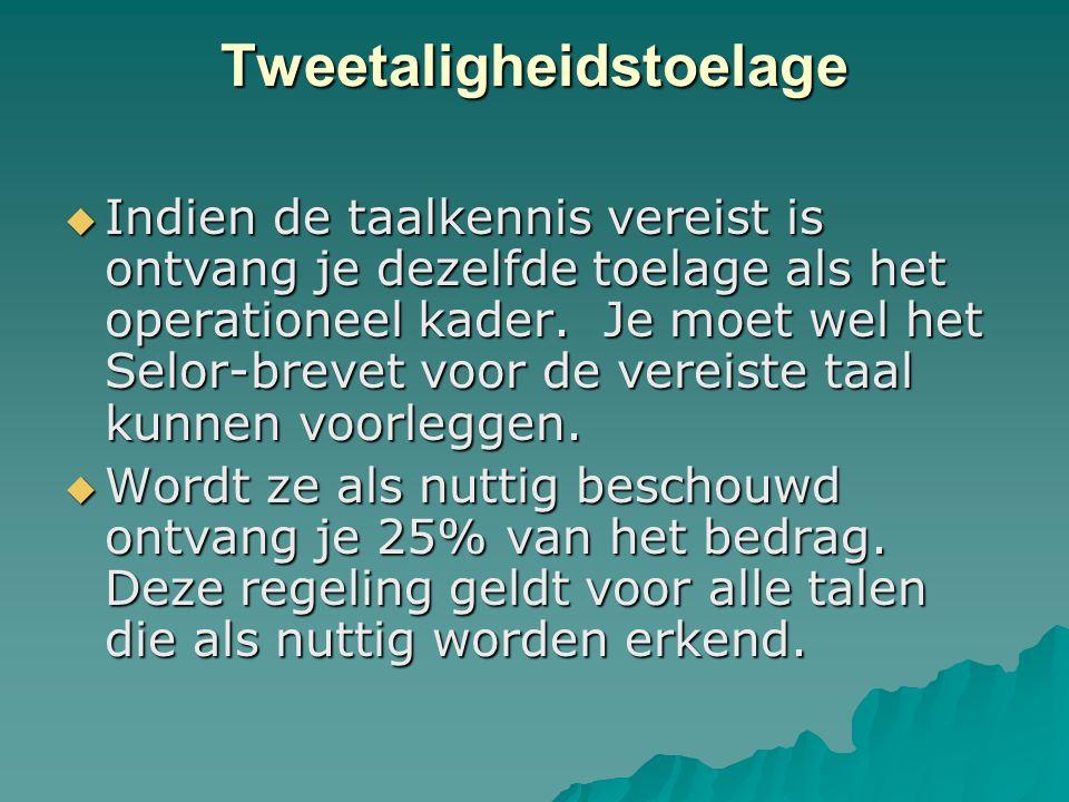 Tweetaligheidstoelage  Indien de taalkennis vereist is ontvang je dezelfde toelage als het operationeel kader. Je moet wel het Selor-brevet voor de v