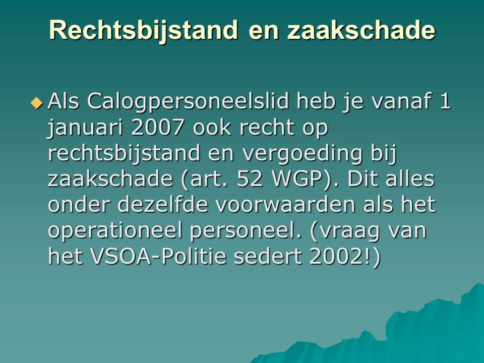 Rechtsbijstand en zaakschade  Als Calogpersoneelslid heb je vanaf 1 januari 2007 ook recht op rechtsbijstand en vergoeding bij zaakschade (art. 52 WG