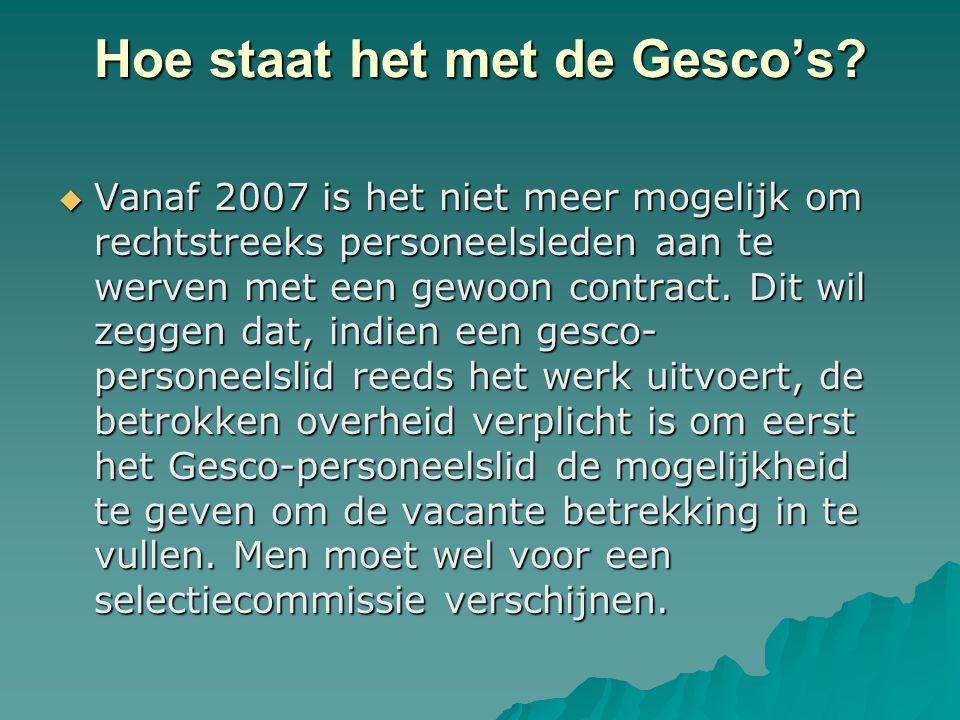 Hoe staat het met de Gesco's?  Vanaf 2007 is het niet meer mogelijk om rechtstreeks personeelsleden aan te werven met een gewoon contract. Dit wil ze
