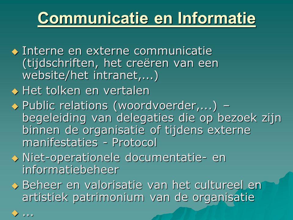 Communicatie en Informatie  Interne en externe communicatie (tijdschriften, het creëren van een website/het intranet,...)  Het tolken en vertalen 