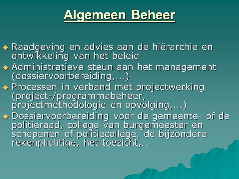 Algemeen Beheer  Raadgeving en advies aan de hiërarchie en ontwikkeling van het beleid  Administratieve steun aan het management (dossiervoorbereidi