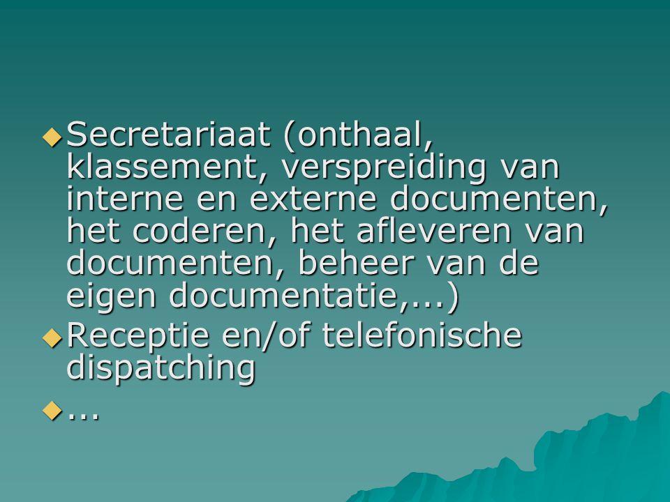  Secretariaat (onthaal, klassement, verspreiding van interne en externe documenten, het coderen, het afleveren van documenten, beheer van de eigen documentatie,...)  Receptie en/of telefonische dispatching ...