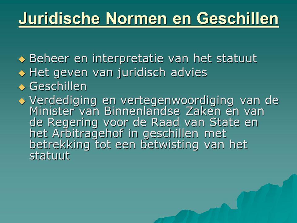 Juridische Normen en Geschillen  Beheer en interpretatie van het statuut  Het geven van juridisch advies  Geschillen  Verdediging en vertegenwoord