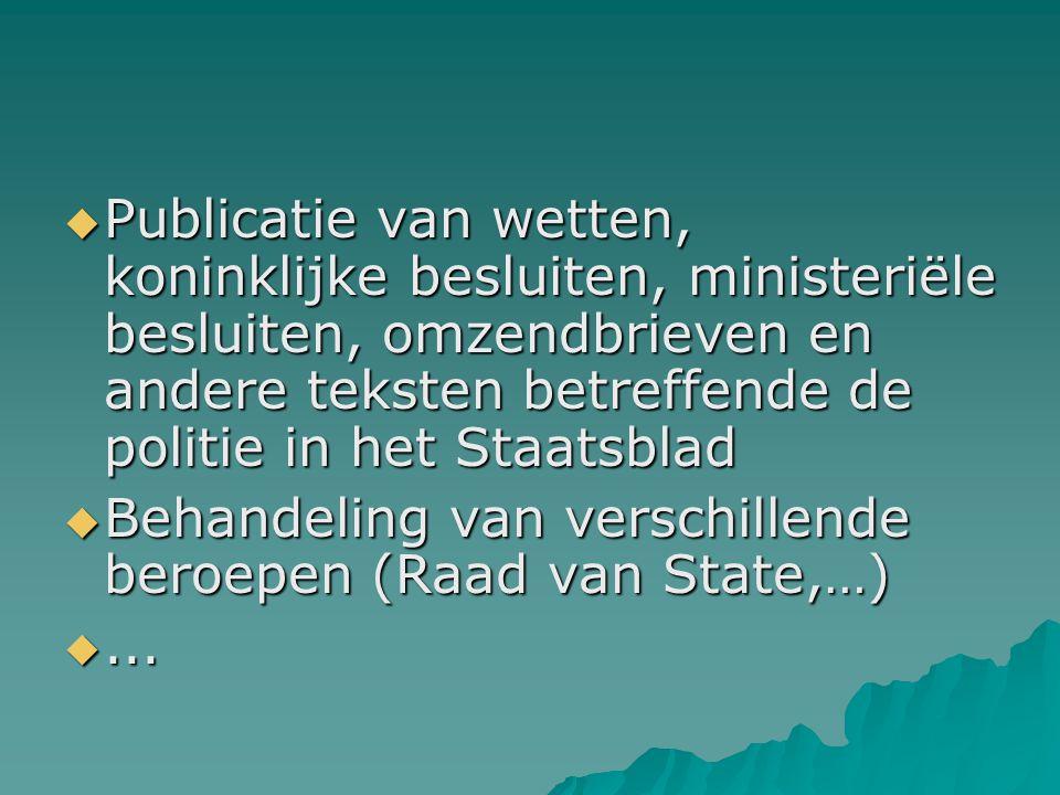  Publicatie van wetten, koninklijke besluiten, ministeriële besluiten, omzendbrieven en andere teksten betreffende de politie in het Staatsblad  Behandeling van verschillende beroepen (Raad van State,…) ...