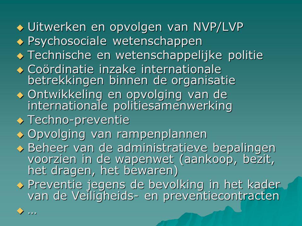  Uitwerken en opvolgen van NVP/LVP  Psychosociale wetenschappen  Technische en wetenschappelijke politie  Coördinatie inzake internationale betrek