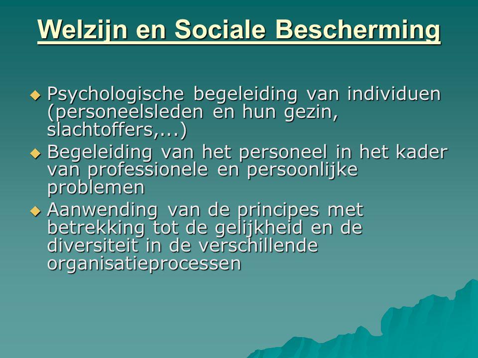 Welzijn en Sociale Bescherming  Psychologische begeleiding van individuen (personeelsleden en hun gezin, slachtoffers,...)  Begeleiding van het pers