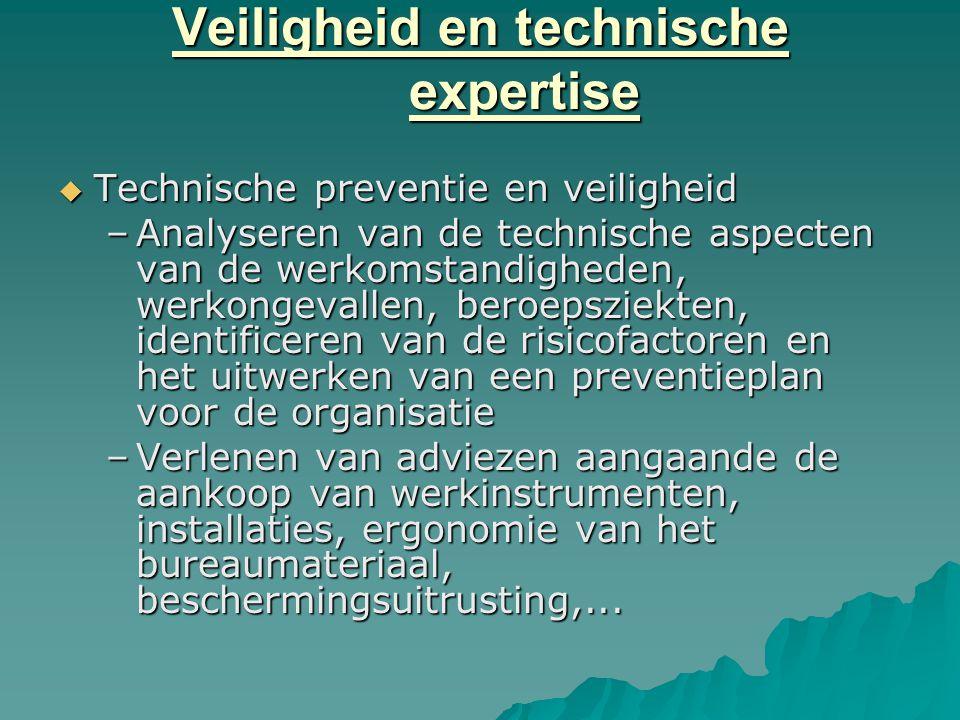 Veiligheid en technische expertise  Technische preventie en veiligheid –Analyseren van de technische aspecten van de werkomstandigheden, werkongevall