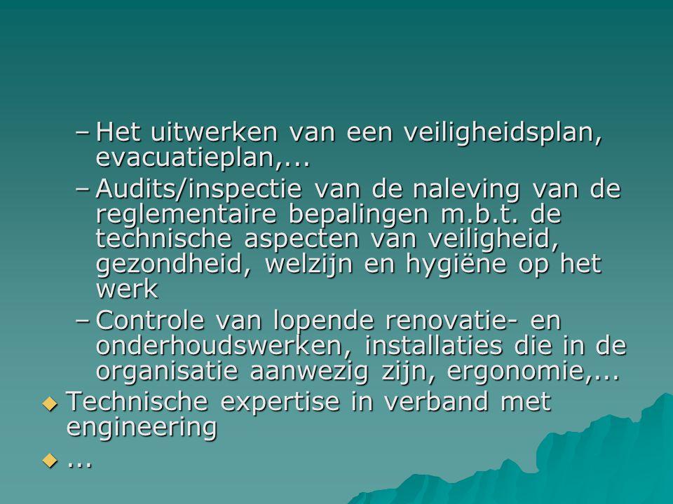 –Het uitwerken van een veiligheidsplan, evacuatieplan,... –Audits/inspectie van de naleving van de reglementaire bepalingen m.b.t. de technische aspec