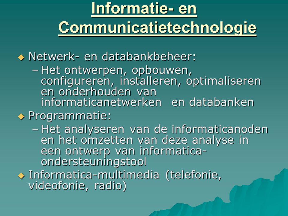 Informatie- en Communicatietechnologie  Netwerk- en databankbeheer: –Het ontwerpen, opbouwen, configureren, installeren, optimaliseren en onderhouden
