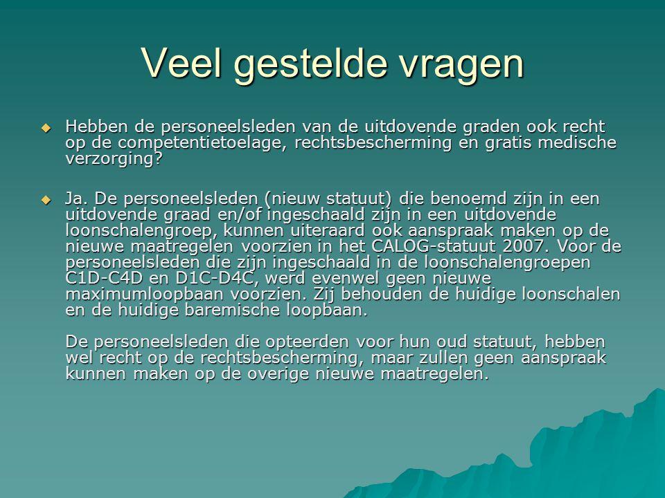 Veel gestelde vragen  Hebben de personeelsleden van de uitdovende graden ook recht op de competentietoelage, rechtsbescherming en gratis medische ver