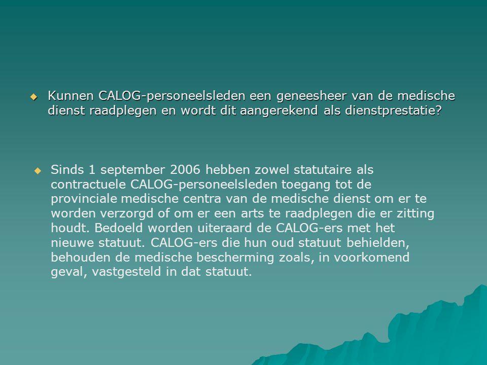  Kunnen CALOG-personeelsleden een geneesheer van de medische dienst raadplegen en wordt dit aangerekend als dienstprestatie?  Sinds 1 september 2006