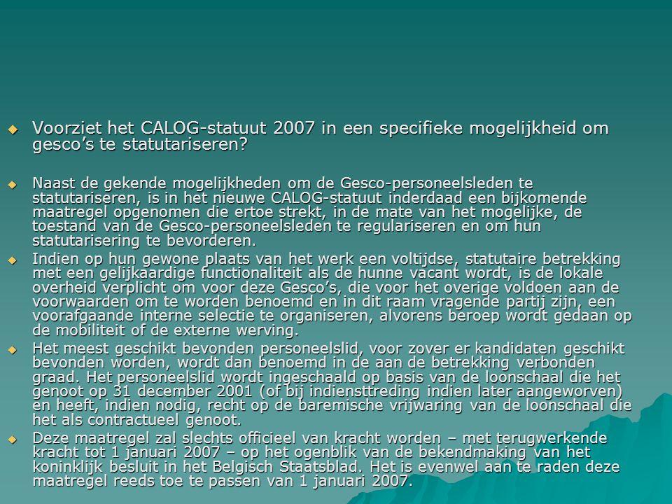  Voorziet het CALOG-statuut 2007 in een specifieke mogelijkheid om gesco's te statutariseren.