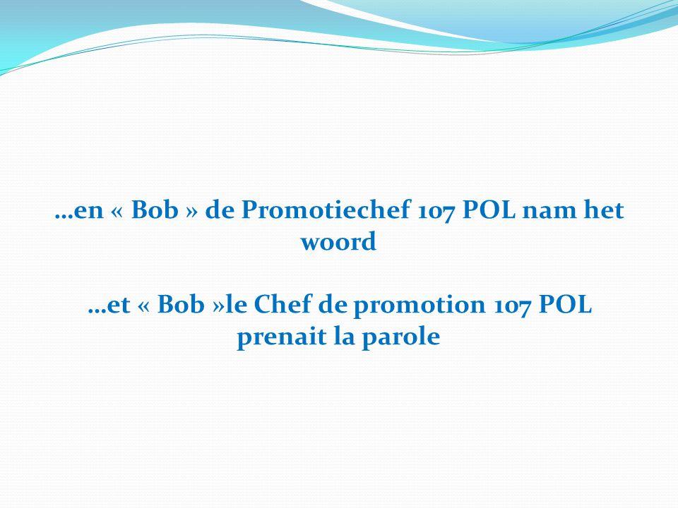 …en « Bob » de Promotiechef 107 POL nam het woord …et « Bob »le Chef de promotion 107 POL prenait la parole