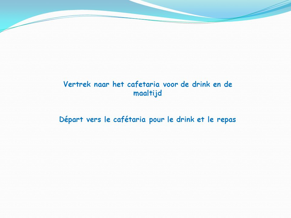 Vertrek naar het cafetaria voor de drink en de maaltijd Départ vers le cafétaria pour le drink et le repas