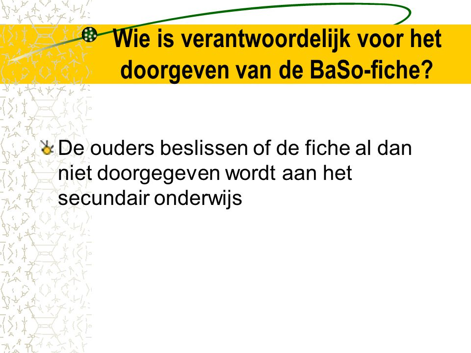 Wie is verantwoordelijk voor het doorgeven van de BaSo-fiche.