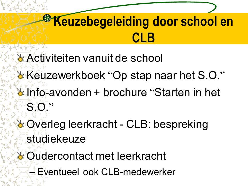 Keuzebegeleiding door school en CLB Activiteiten vanuit de school Keuzewerkboek Op stap naar het S.O.