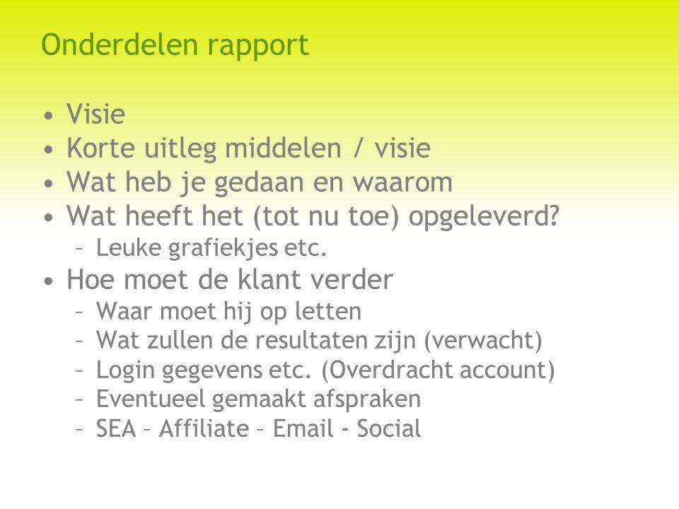 Onderdelen rapport Visie Korte uitleg middelen / visie Wat heb je gedaan en waarom Wat heeft het (tot nu toe) opgeleverd? –Leuke grafiekjes etc. Hoe m