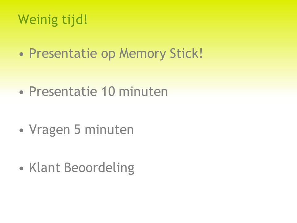 Weinig tijd! Presentatie op Memory Stick! Presentatie 10 minuten Vragen 5 minuten Klant Beoordeling