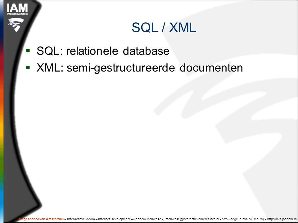 SQL / XML  SQL: relationele database  XML: semi-gestructureerde documenten