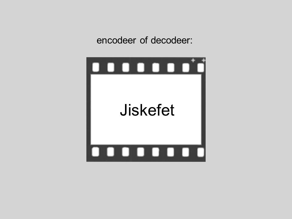 Jiskefet encodeer of decodeer: