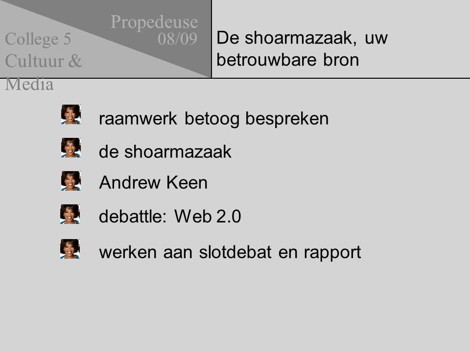 De shoarmazaak, uw betrouwbare bron Propedeuse 08/09 Cultuur & Media College 5 de shoarmazaak debattle: Web 2.0 raamwerk betoog bespreken Andrew Keen werken aan slotdebat en rapport