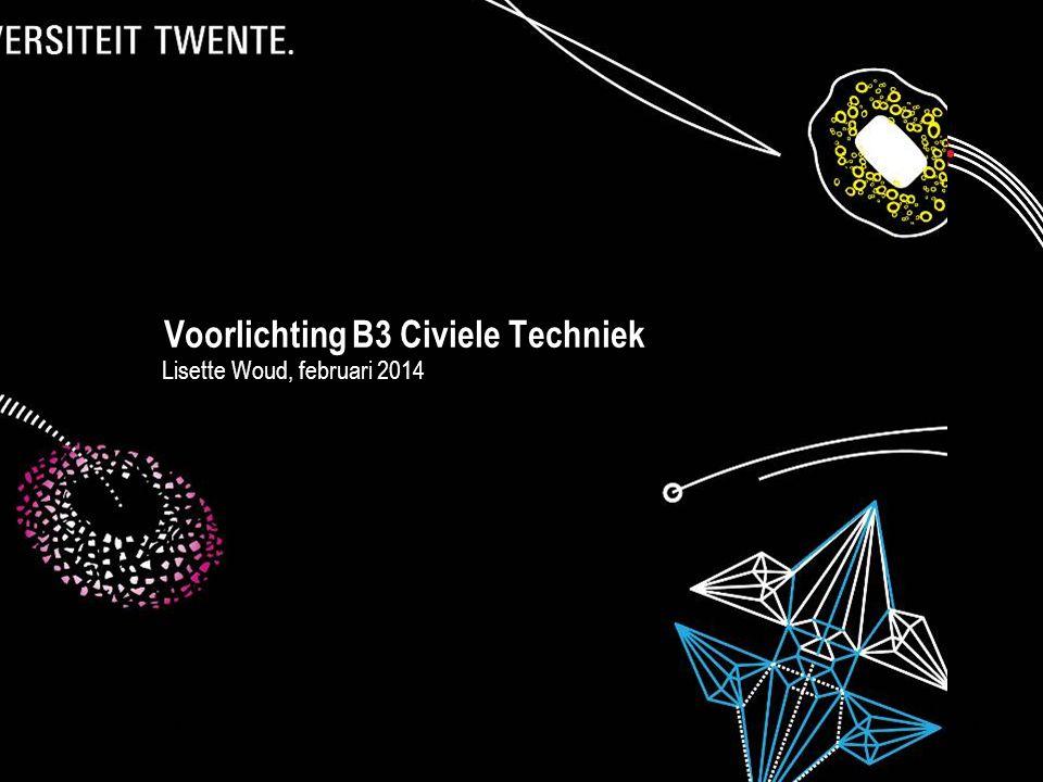 Presentatietitel: aanpassen via Beeld, Koptekst en voettekst 1 Voorlichting B3 Civiele Techniek Lisette Woud, februari 2014 05 maart 20131