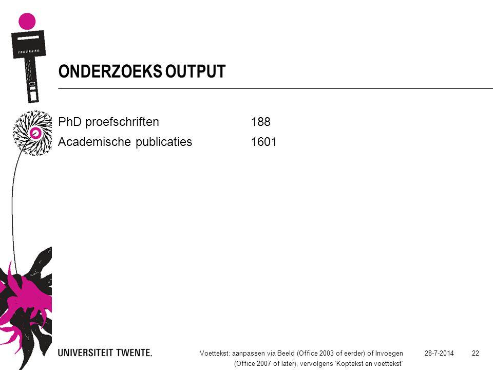 ONDERZOEKS OUTPUT PhD proefschriften188 Academische publicaties1601 28-7-2014Voettekst: aanpassen via Beeld (Office 2003 of eerder) of Invoegen (Office 2007 of later), vervolgens Koptekst en voettekst 22