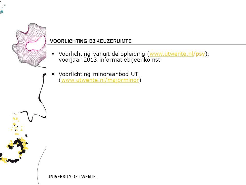 16 VOORLICHTING B3 KEUZERUIMTE  Voorlichting vanuit de opleiding (www.utwente.nl/psy): voorjaar 2013 informatiebijeenkomstwww.utwente.nl  Voorlichting minoraanbod UT (www.utwente.nl/majorminor)www.utwente.nl/majorminor