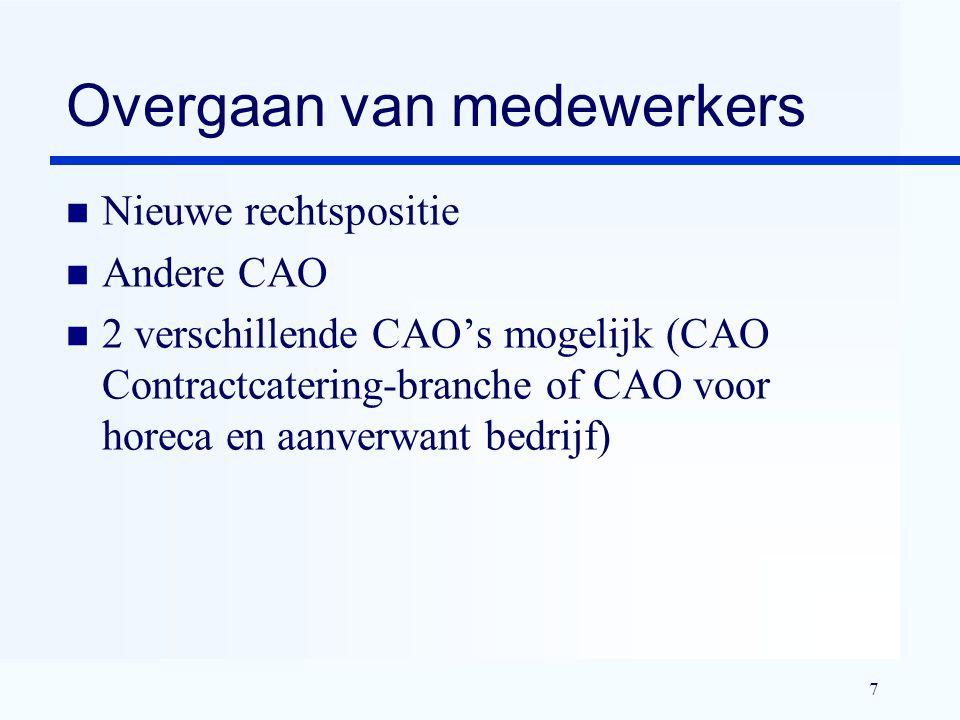 7 Overgaan van medewerkers n Nieuwe rechtspositie n Andere CAO n 2 verschillende CAO's mogelijk (CAO Contractcatering-branche of CAO voor horeca en aanverwant bedrijf)