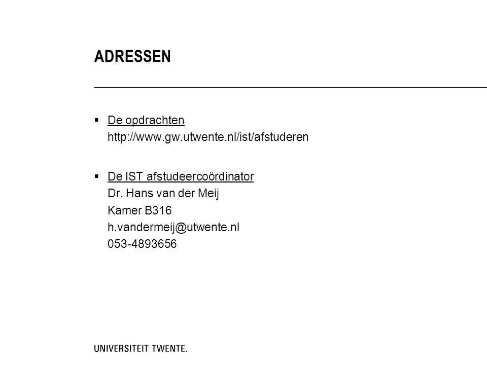  De opdrachten http://www.gw.utwente.nl/ist/afstuderen  De IST afstudeercoördinator Dr.